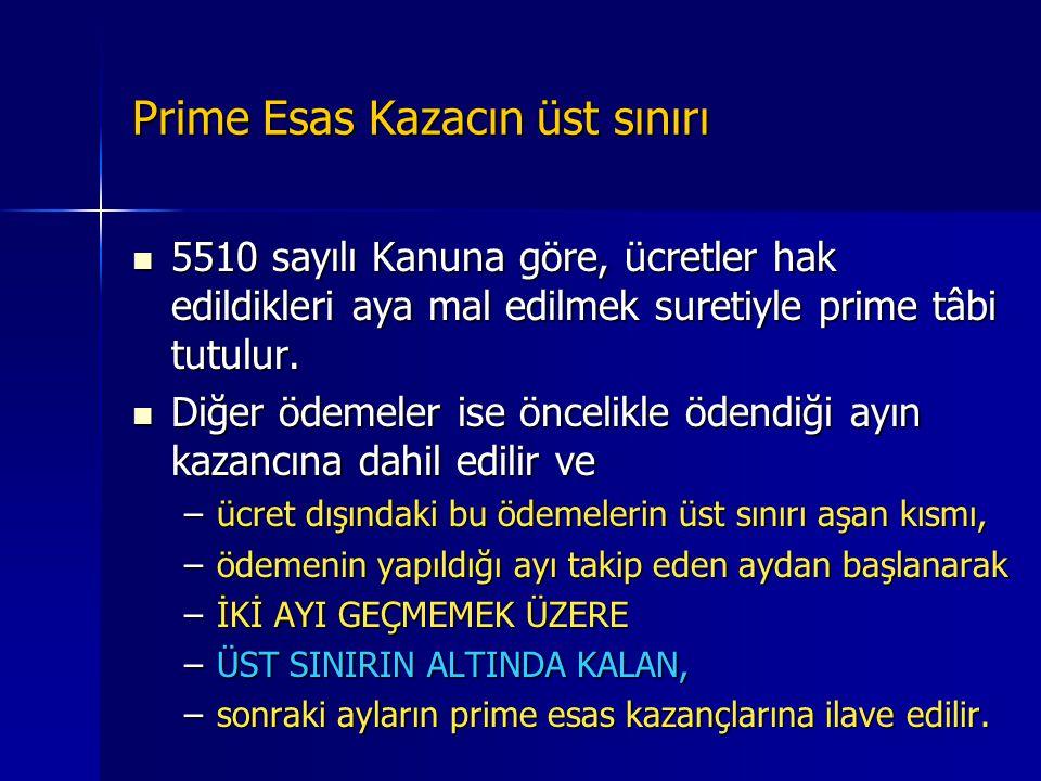 Prime Esas Kazanç Sınırları  Prime esas kazancın alt sınırı asgari ücret esas alınarak belirlenmiştir  Dikkat: Prime esas kazanç sınırı 16 yaşından
