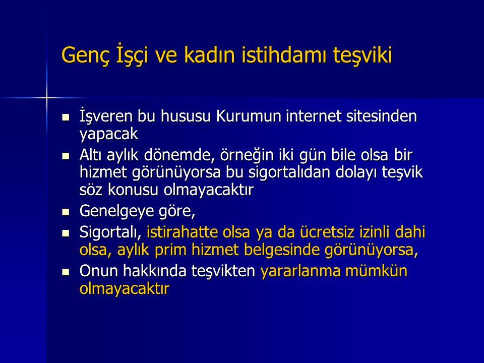 Genç İşçi ve kadın istihdamı teşviki  Aylık prim hizmet belgesinde kayıtlı olmama işverene ait aylık prim ve hizmet belgesinde değil,  Türkiye'de, y