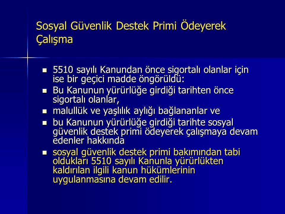 Sosyal Güvenlik Destek Primi Ödeyerek Çalışma  5510 sayılı Kanunu değiştiren 5754 sayılı Kanunla sosyal güvenlik destek primi ile çalışma kaldırılıyo