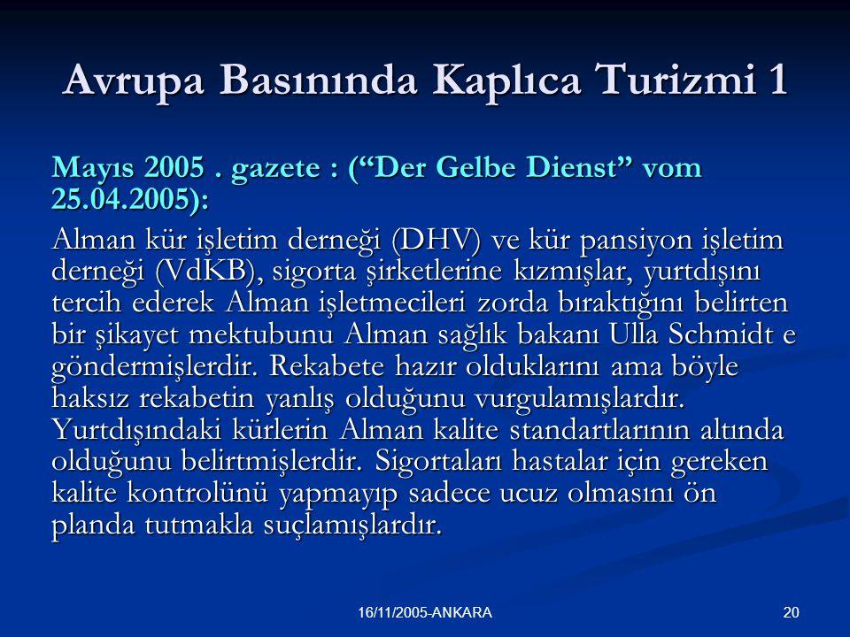 2116/11/2005-ANKARA Avrupa Basınında Kaplıca Turizmi 2 Gazete : Augsburger Allgemeinen Zeitung vom 12.04.2005: 90'lı yıllarda yaklaşık 580.000 kür kayıt edilirken bu sayı bu günlerde 110.000'e düşmüştür.