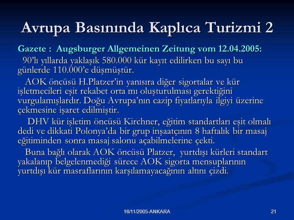 2216/11/2005-ANKARA Avrupa Basınında Kaplıca Turizmi 3 Gazete: Vogtland-Anzeiger vom 11.04.2005: Almanya'nın gelecekteki politikası sigortaların Çek Cumhuriyeti ve Polonya'daki kürleri onaylamalarını yasal olarak engelleyip engellemeyecekleri sorusunu cevapız bıraktı.