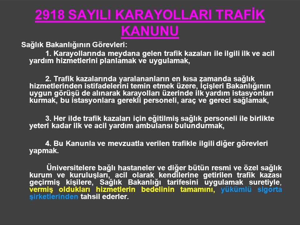 2918 SAYILI KARAYOLLARI TRAFİK KANUNU Sağlık Bakanlığının Görevleri: 1. Karayollarında meydana gelen trafik kazaları ile ilgili ilk ve acil yardım hiz
