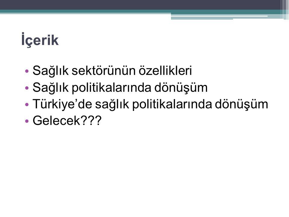 İçerik • Sağlık sektörünün özellikleri • Sağlık politikalarında dönüşüm • Türkiye'de sağlık politikalarında dönüşüm • Gelecek???
