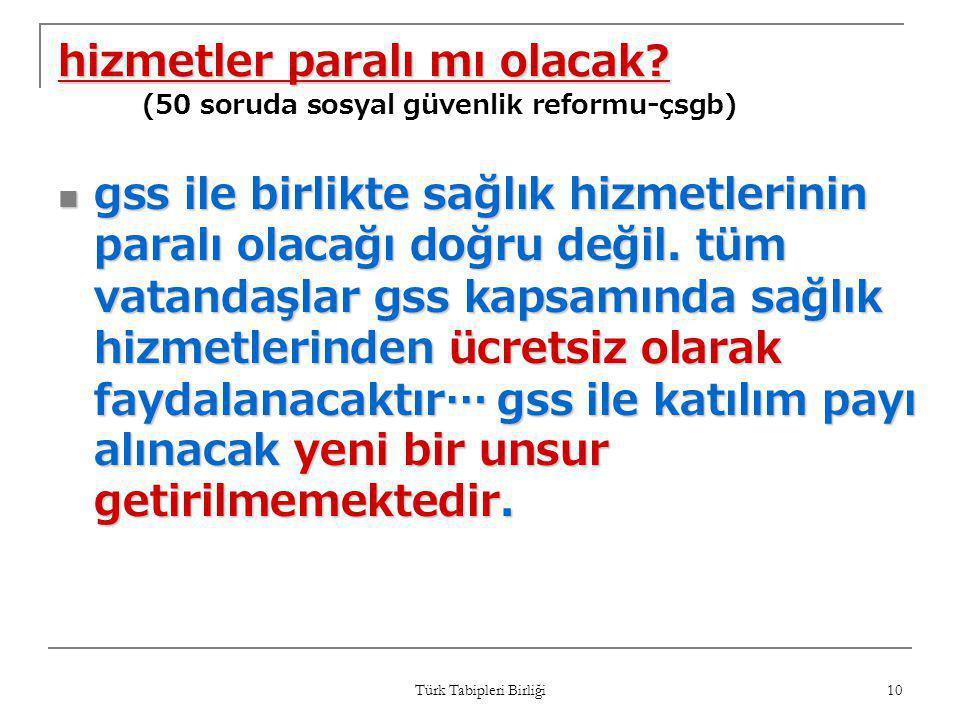 Türk Tabipleri Birliği 10 hizmetler paralı mı olacak? hizmetler paralı mı olacak? (50 soruda sosyal güvenlik reformu-çsgb)  gss ile birlikte sağlık h