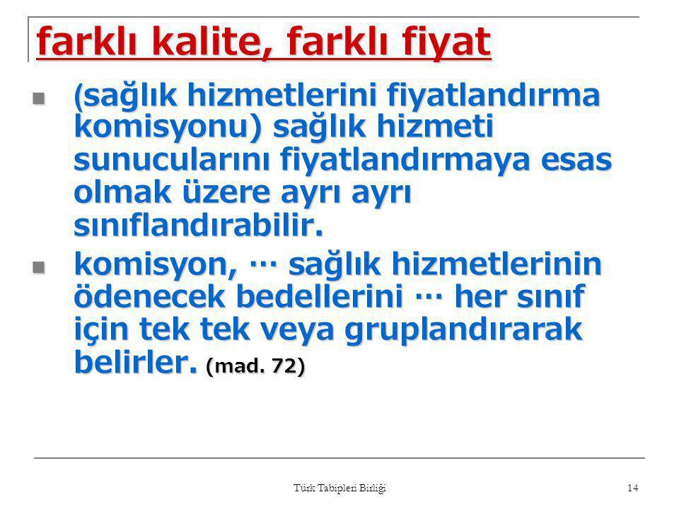 Türk Tabipleri Birliği 14 farklı kalite, farklı fiyat  (sağlık hizmetlerini fiyatlandırma komisyonu) sağlık hizmeti sunucularını fiyatlandırmaya esas