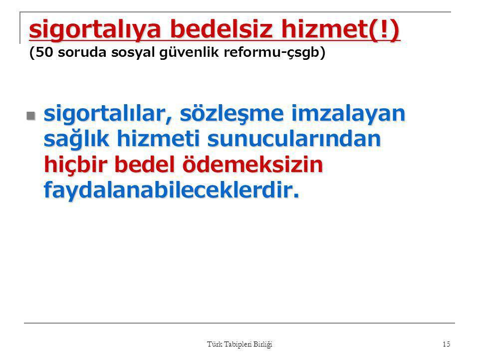 Türk Tabipleri Birliği 15 sigortalıya bedelsiz hizmet(!) sigortalıya bedelsiz hizmet(!) (50 soruda sosyal güvenlik reformu-çsgb)  sigortalılar, sözle