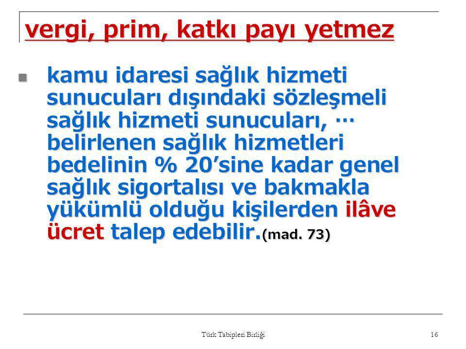Türk Tabipleri Birliği 16 vergi, prim, katkı payı yetmez  kamu idaresi sağlık hizmeti sunucuları dışındaki sözleşmeli sağlık hizmeti sunucuları, … be