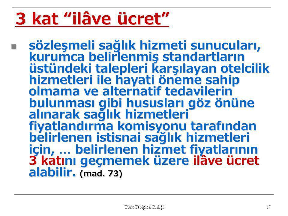 """Türk Tabipleri Birliği 17 3 kat """"ilâve ücret""""  sözleşmeli sağlık hizmeti sunucuları, kurumca belirlenmiş standartların üstündeki talepleri karşılayan"""