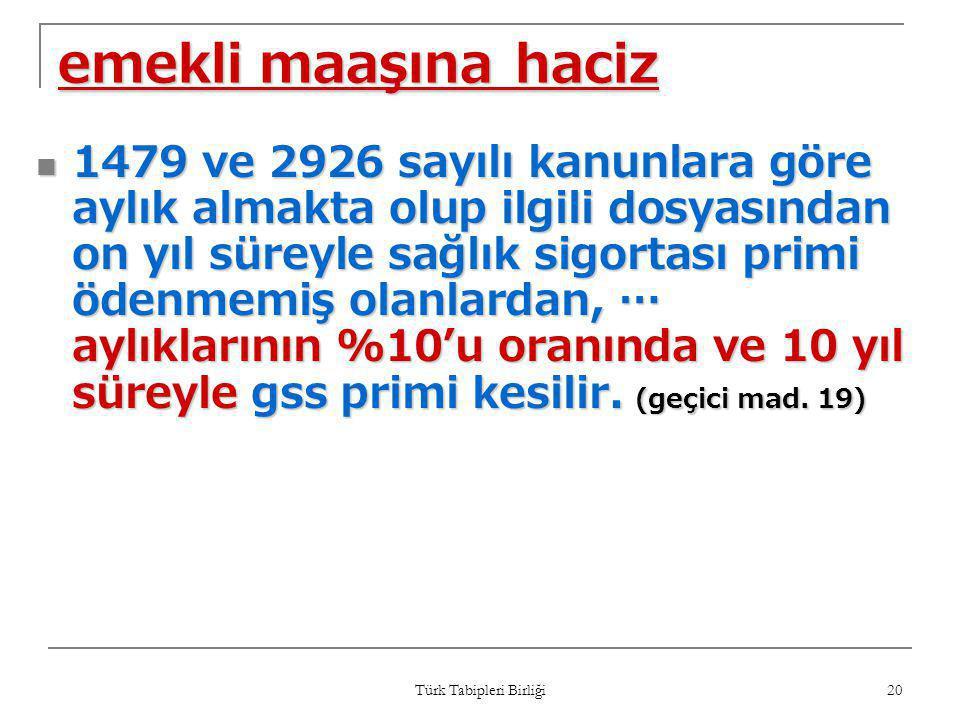 Türk Tabipleri Birliği 20 emekli maaşına haciz  1479 ve 2926 sayılı kanunlara göre aylık almakta olup ilgili dosyasından on yıl süreyle sağlık sigort