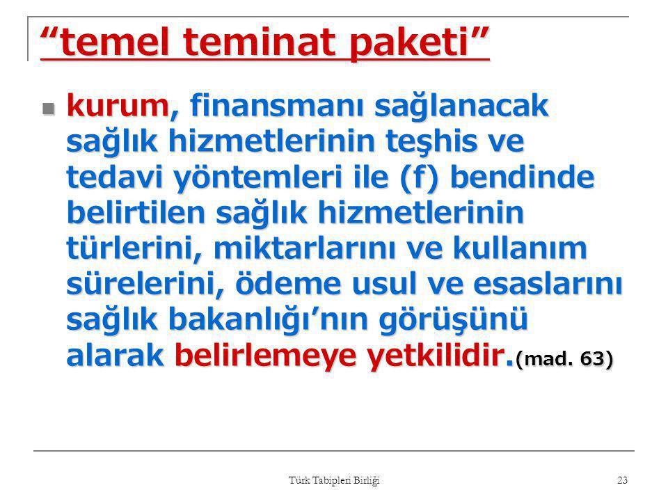 """Türk Tabipleri Birliği 23 """"temel teminat paketi""""  kurum, finansmanı sağlanacak sağlık hizmetlerinin teşhis ve tedavi yöntemleri ile (f) bendinde beli"""