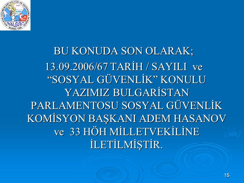 """15 BU KONUDA SON OLARAK; BU KONUDA SON OLARAK; 13.09.2006/67 TARİH / SAYILI ve """"SOSYAL GÜVENLİK"""" KONULU YAZIMIZ BULGARİSTAN PARLAMENTOSU SOSYAL GÜVENL"""