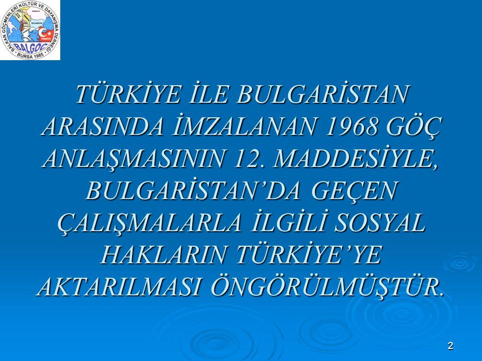 2 TÜRKİYE İLE BULGARİSTAN ARASINDA İMZALANAN 1968 GÖÇ ANLAŞMASININ 12. MADDESİYLE, BULGARİSTAN'DA GEÇEN ÇALIŞMALARLA İLGİLİ SOSYAL HAKLARIN TÜRKİYE'YE