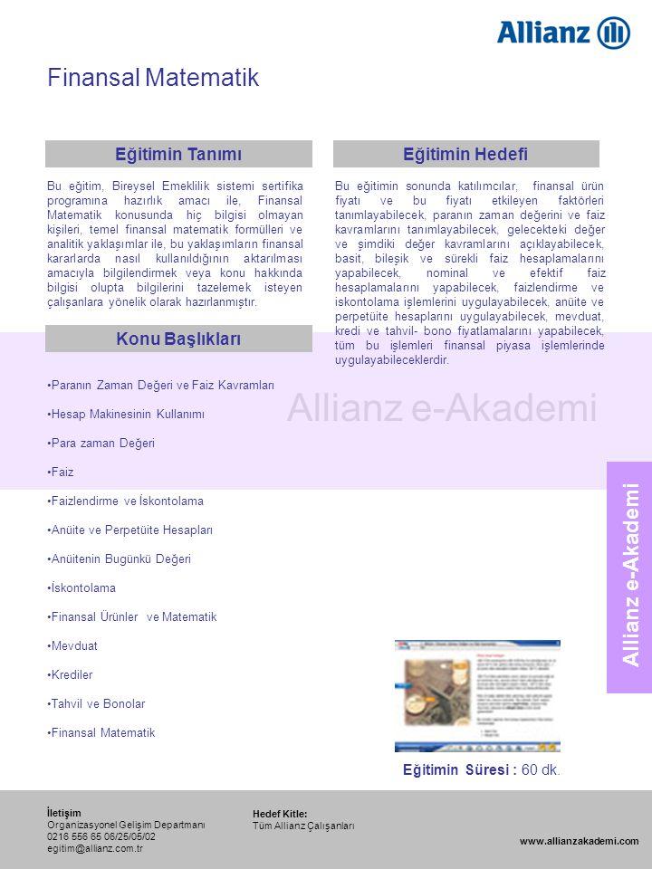 107 Allianz e-Akademi Finansal Matematik Hedef Kitle: Tüm Allianz Çalışanları İletişim Organizasyonel Gelişim Departmanı 0216 556 65 06/25/05/02 egiti