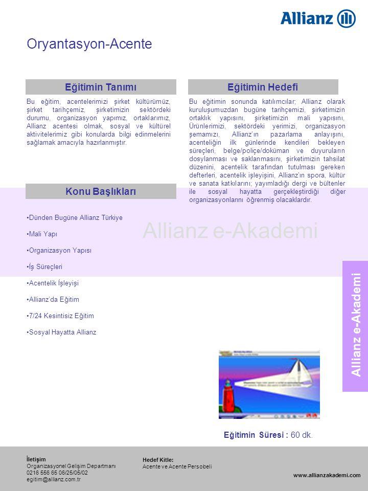 109 Allianz e-Akademi Oryantasyon-Acente Hedef Kitle: Acente ve Acente Persobeli İletişim Organizasyonel Gelişim Departmanı 0216 556 65 06/25/05/02 eg