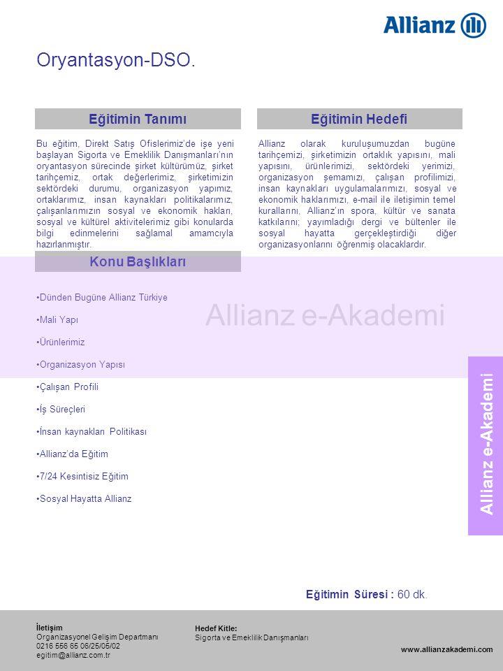 110 Allianz e-Akademi Oryantasyon-DSO. Hedef Kitle: Sigorta ve Emeklilik Danışmanları İletişim Organizasyonel Gelişim Departmanı 0216 556 65 06/25/05/