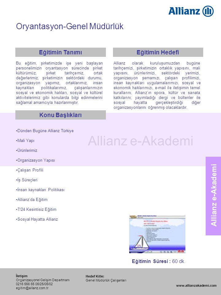 111 Allianz e-Akademi Oryantasyon-Genel Müdürlük Hedef Kitle: Genel Müdürlük Çalışanları İletişim Organizasyonel Gelişim Departmanı 0216 556 65 06/25/