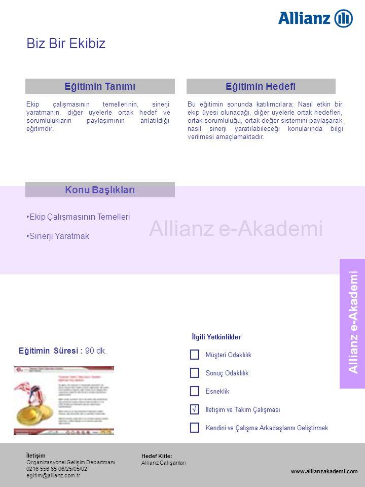 113 Allianz e-Akademi Biz Bir Ekibiz Hedef Kitle: Allianz Çalışanları İletişim Organizasyonel Gelişim Departmanı 0216 556 65 06/25/05/02 egitim@allian