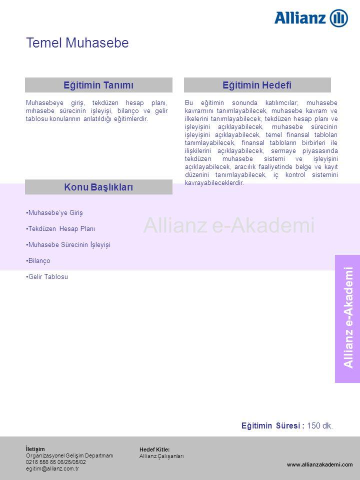 116 Allianz e-Akademi Temel Muhasebe Hedef Kitle: Allianz Çalışanları İletişim Organizasyonel Gelişim Departmanı 0216 556 65 06/25/05/02 egitim@allian