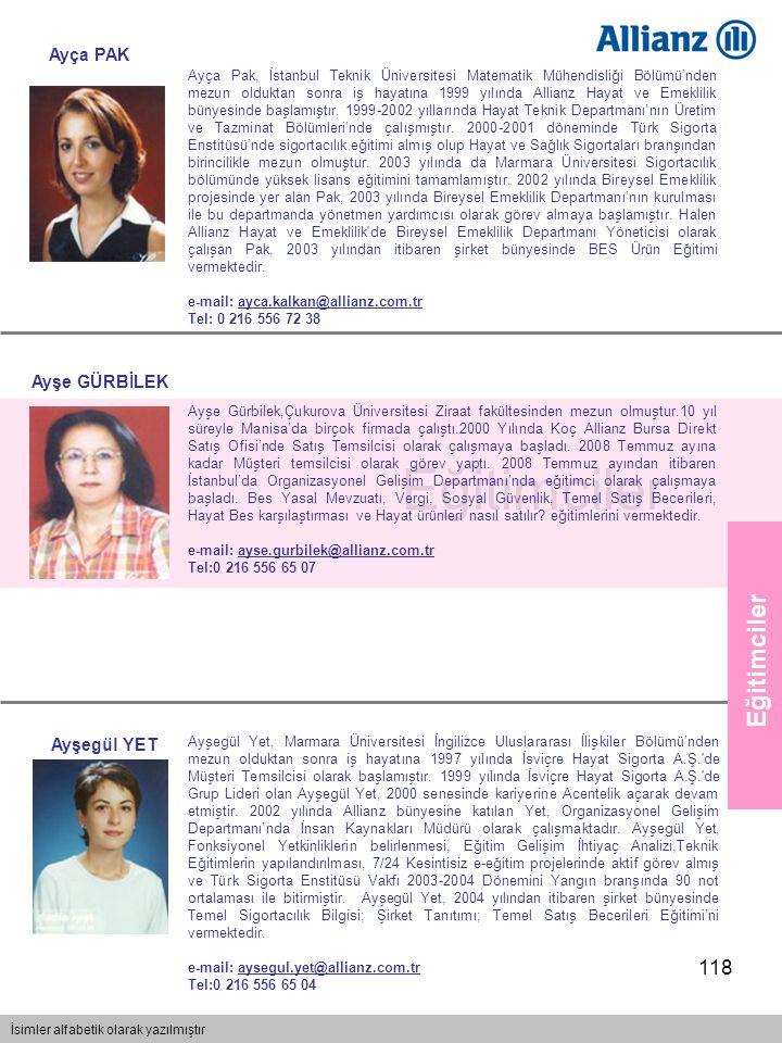 118 Eğitimciler İsimler alfabetik olarak yazılmıştır Eğitimciler Ayça Pak, İstanbul Teknik Üniversitesi Matematik Mühendisliği Bölümü'nden mezun olduk