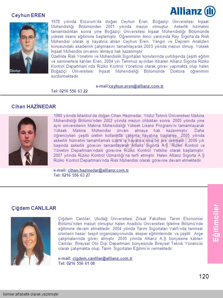 120 Eğitimciler İsimler alfabetik olarak yazılmıştır Eğitimciler 1980 yılında İstanbul'da doğan Cihan Hazinedar, Yıldız Teknik Üniversitesi Makina Müh