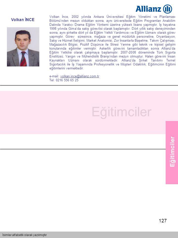 127 Eğitimciler İsimler alfabetik olarak yazılmıştır Eğitimciler Volkan İnce, 2002 yılında Ankara Üniversitesi Eğitim Yönetimi ve Planlaması Bölümü'nd