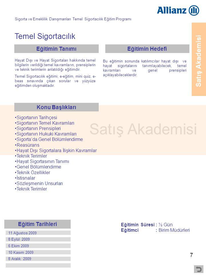 88 Allianz e-Akademi Temel Sigortacılık Bilgisi Hedef Kitle: Tüm Allianz Çalışanları www.allianzakademi.com İletişim Organizasyonel Gelişim Departmanı 0216 556 65 06/25/05/02 egitim@allianz.com.tr Konu Başlıkları Eğitimin Tanımı Eğitimin Hedefi Bu eğitimin sonunda katılımcılar, sigortacılığın Dünya'da ve Türkiye'de gelişimi hakkında tarihsel bir bilgiye sahip olacak, sigorta sözleşmesinin niteliğini tanımlayarak, hayat ve hayat dışı sigorta sözleşmelerinin içerik farklarını sıralayabilecek, Reasüransı tanımlayabilecek ve türleri ile uygulamalarını özetleyebilecek, sigortanın temel öğelerini ve prensiplerini açıklayabilecek, Türkiye'de sigorta hukukunun kaynaklarını açıklayabilecek,Poliçe genel şartlarını hayat ve hayat dışı olarak ayırabilecek, sigorta aracılarının kuruluş şartlarını, görevlerini tanımlayabilecek, Sigorta şirketlerinin hangi kurumlar tarafından değerlendirilip,denetlendiğini açıklayabileceklerdir.