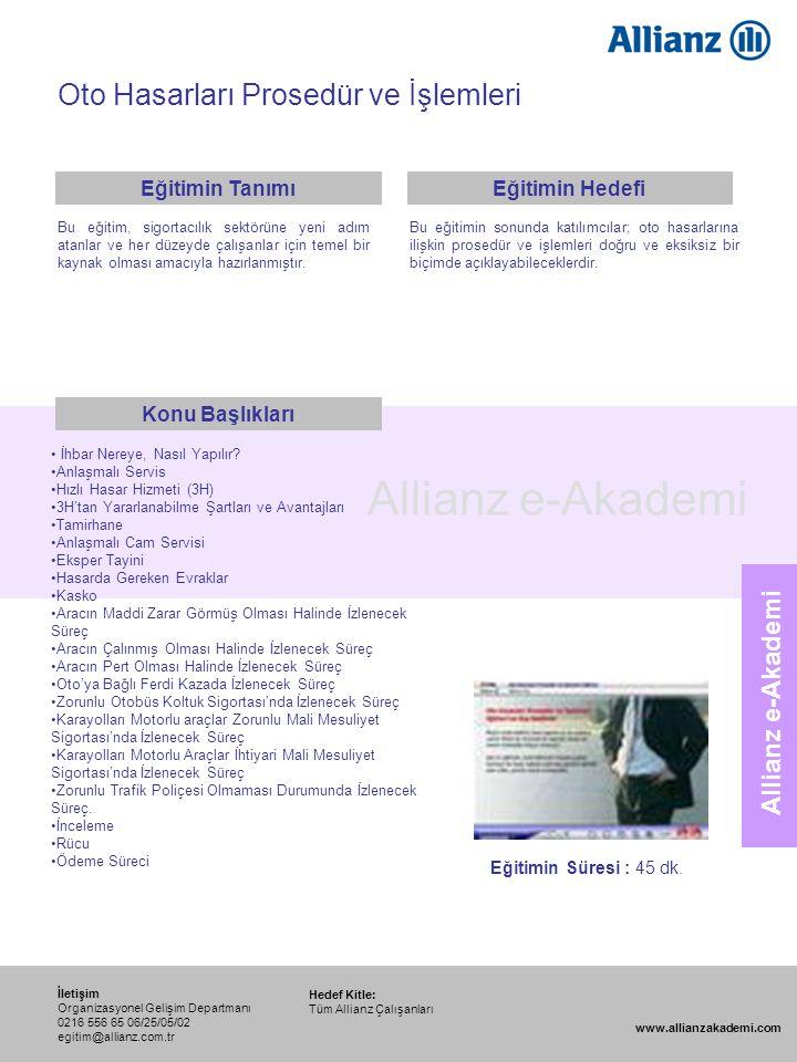 92 Allianz e-Akademi Oto Hasarları Prosedür ve İşlemleri Hedef Kitle: Tüm Allianz Çalışanları İletişim Organizasyonel Gelişim Departmanı 0216 556 65 0