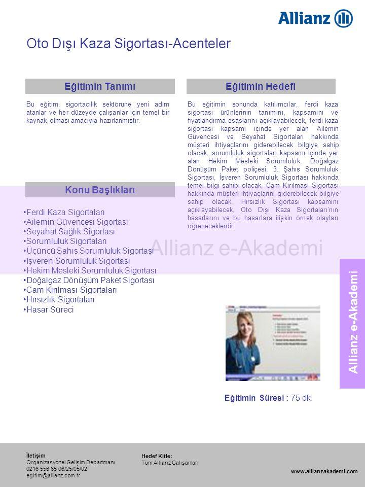 93 Allianz e-Akademi Oto Dışı Kaza Sigortası-Acenteler Hedef Kitle: Tüm Allianz Çalışanları İletişim Organizasyonel Gelişim Departmanı 0216 556 65 06/
