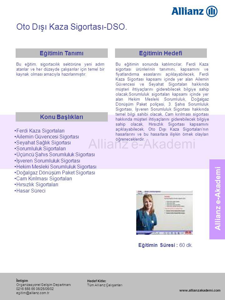 94 Allianz e-Akademi Oto Dışı Kaza Sigortası-DSO. Hedef Kitle: Tüm Allianz Çalışanları İletişim Organizasyonel Gelişim Departmanı 0216 556 65 06/25/05