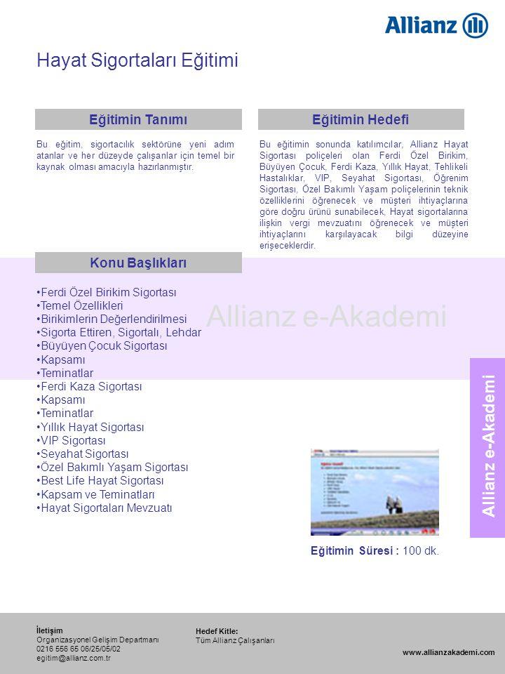 96 Allianz e-Akademi Hayat Sigortaları Eğitimi Hedef Kitle: Tüm Allianz Çalışanları İletişim Organizasyonel Gelişim Departmanı 0216 556 65 06/25/05/02