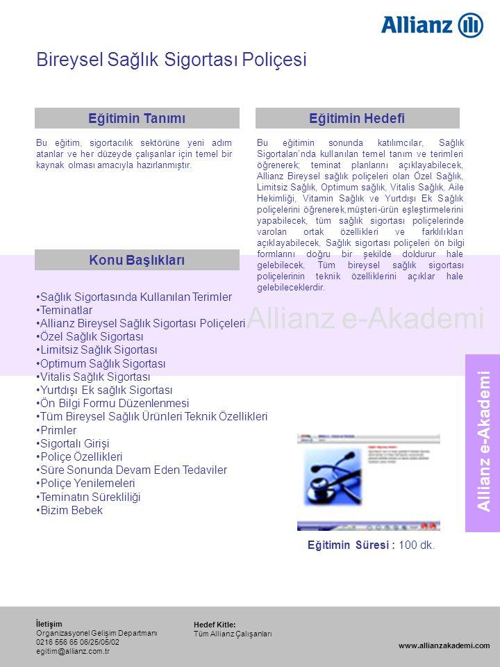 97 Allianz e-Akademi Bireysel Sağlık Sigortası Poliçesi Hedef Kitle: Tüm Allianz Çalışanları İletişim Organizasyonel Gelişim Departmanı 0216 556 65 06