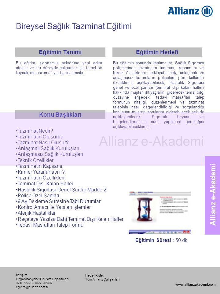 98 Allianz e-Akademi Bireysel Sağlık Tazminat Eğitimi Hedef Kitle: Tüm Allianz Çalışanları İletişim Organizasyonel Gelişim Departmanı 0216 556 65 06/2