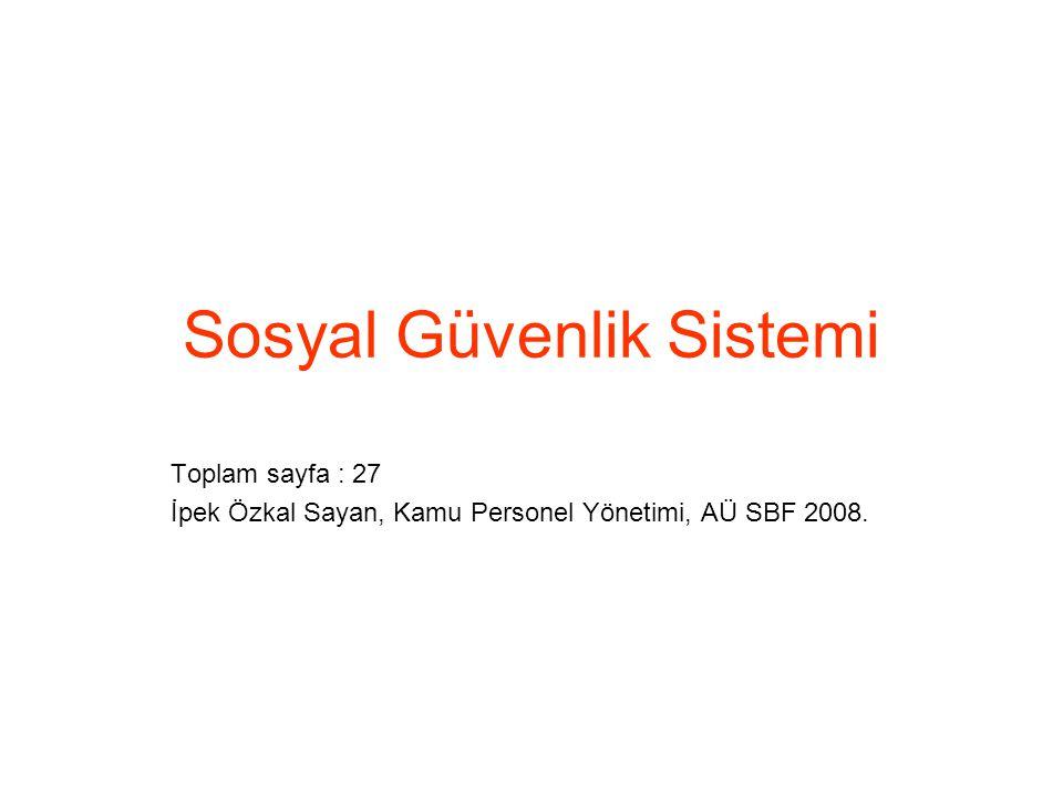 Sosyal Güvenlik Sistemi Toplam sayfa : 27 İpek Özkal Sayan, Kamu Personel Yönetimi, AÜ SBF 2008.
