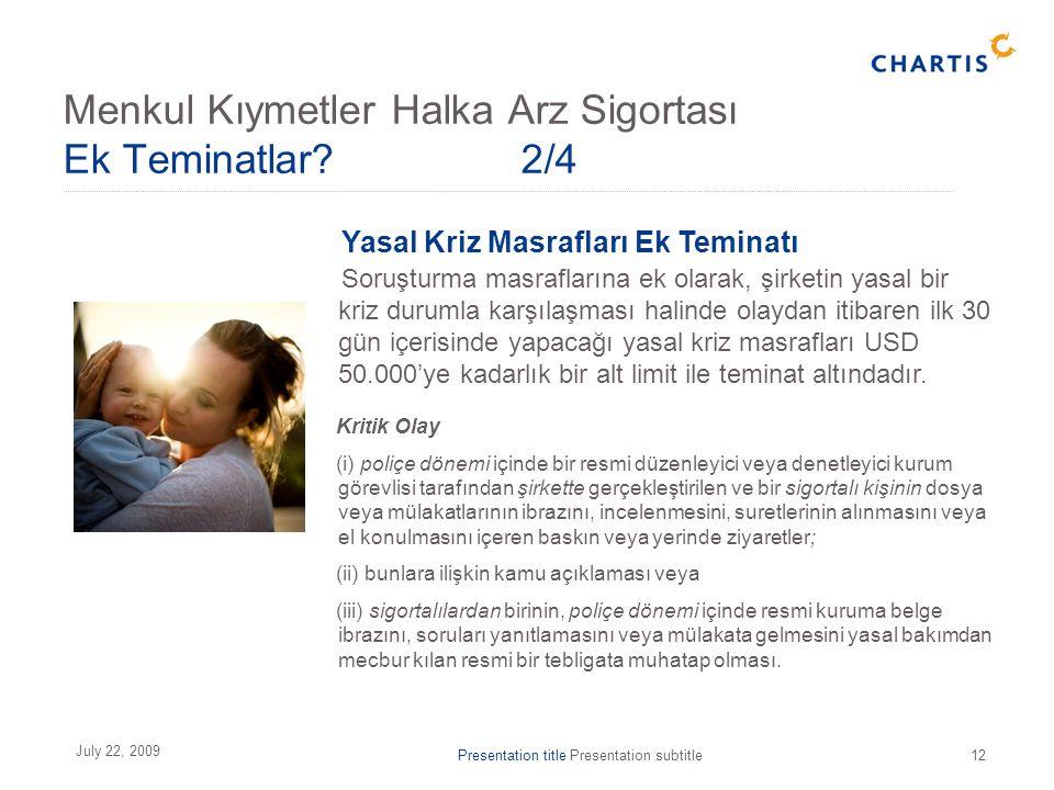Presentation title Presentation subtitle12 July 22, 2009 Yasal Kriz Masrafları Ek Teminatı Soruşturma masraflarına ek olarak, şirketin yasal bir kriz