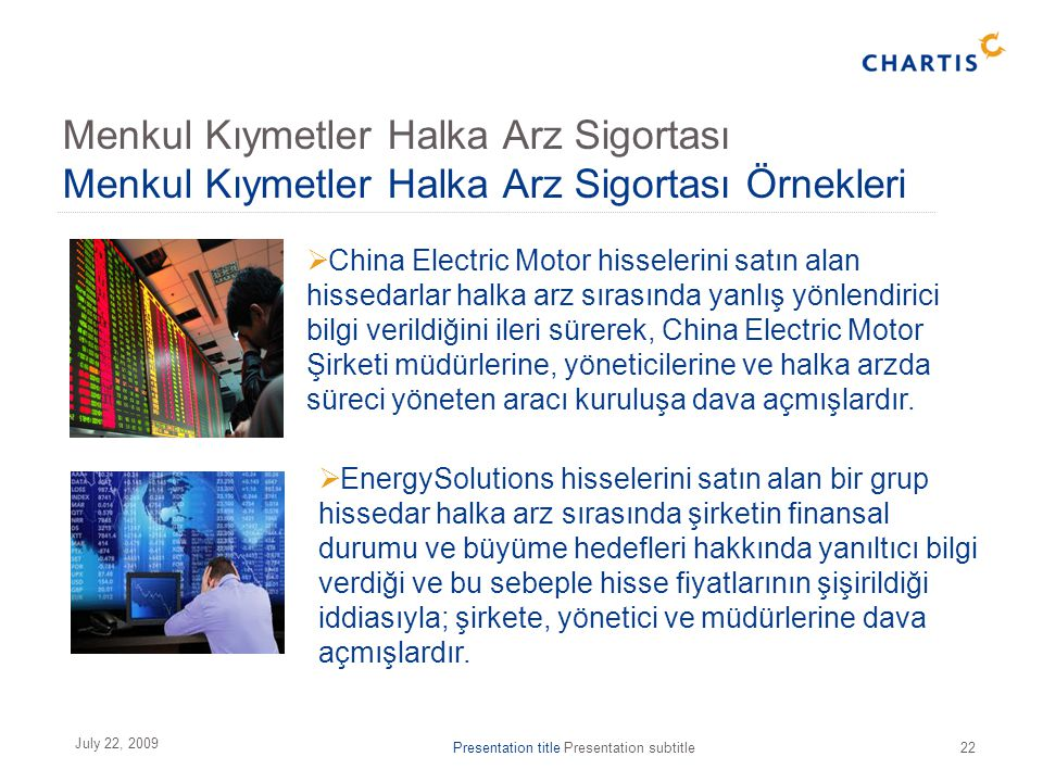 Presentation title Presentation subtitle22 July 22, 2009  China Electric Motor hisselerini satın alan hissedarlar halka arz sırasında yanlış yönlendirici bilgi verildiğini ileri sürerek, China Electric Motor Şirketi müdürlerine, yöneticilerine ve halka arzda süreci yöneten aracı kuruluşa dava açmışlardır.