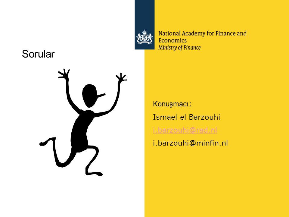 Sorular Konuşmacı : Ismael el Barzouhi i.barzouhi@rad.nl i.barzouhi@minfin.nl