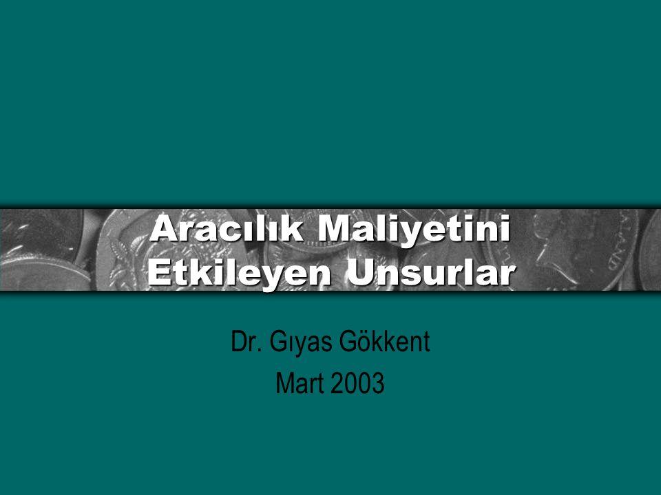 Aracılık Maliyetini Etkileyen Unsurlar Dr. Gıyas Gökkent Mart 2003