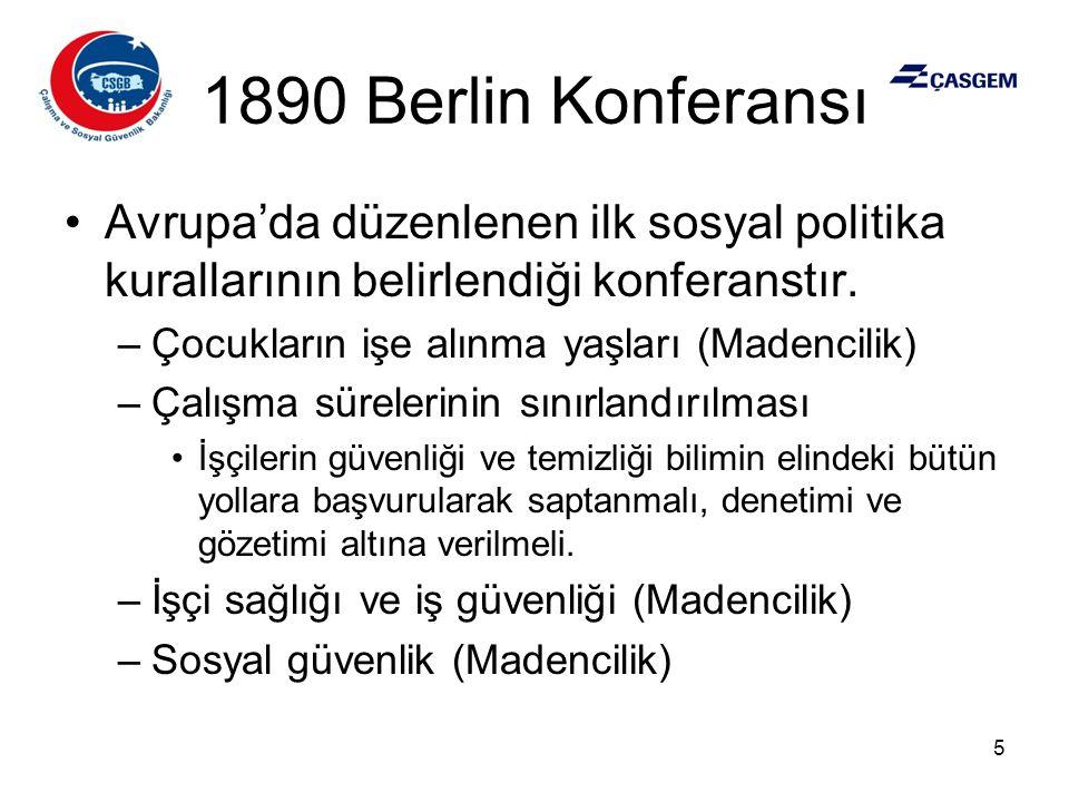 1890 Berlin Konferansı •Avrupa'da düzenlenen ilk sosyal politika kurallarının belirlendiği konferanstır. –Çocukların işe alınma yaşları (Madencilik) –
