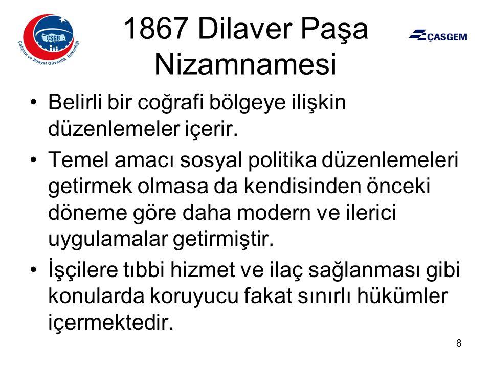1869 Maadin Nizamnamesi •Dilaver Paşa Nizamnamesi'nden farklı olarak daha geniş bir coğrafyada uygulanmış ve işçi sağlığı iş güvenliği konusunda önlemler getirmiştir.