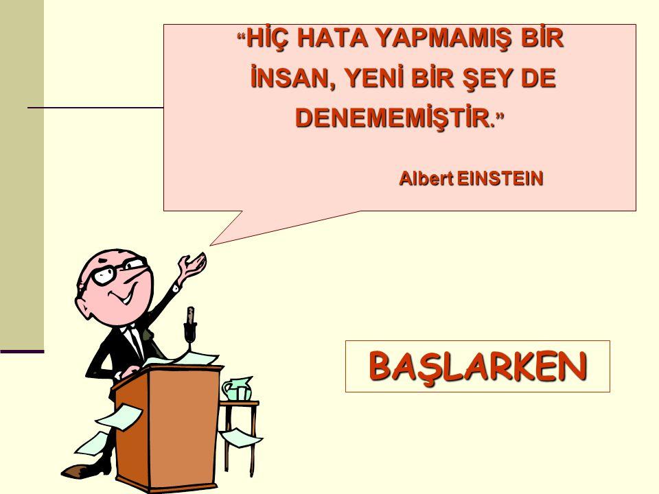 """"""" HİÇ HATA YAPMAMIŞ BİR İNSAN, YENİ BİR ŞEY DE İNSAN, YENİ BİR ŞEY DE DENEMEMİŞTİR."""" Albert EINSTEIN Albert EINSTEIN BAŞLARKEN"""