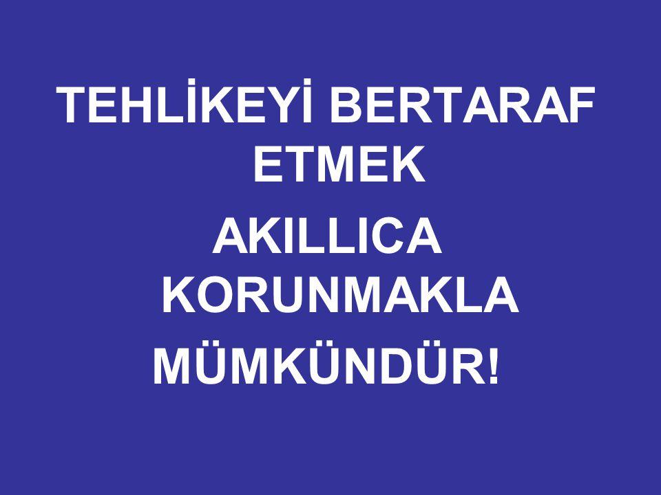 TEHLİKEYİ BERTARAF ETMEK AKILLICA KORUNMAKLA MÜMKÜNDÜR!