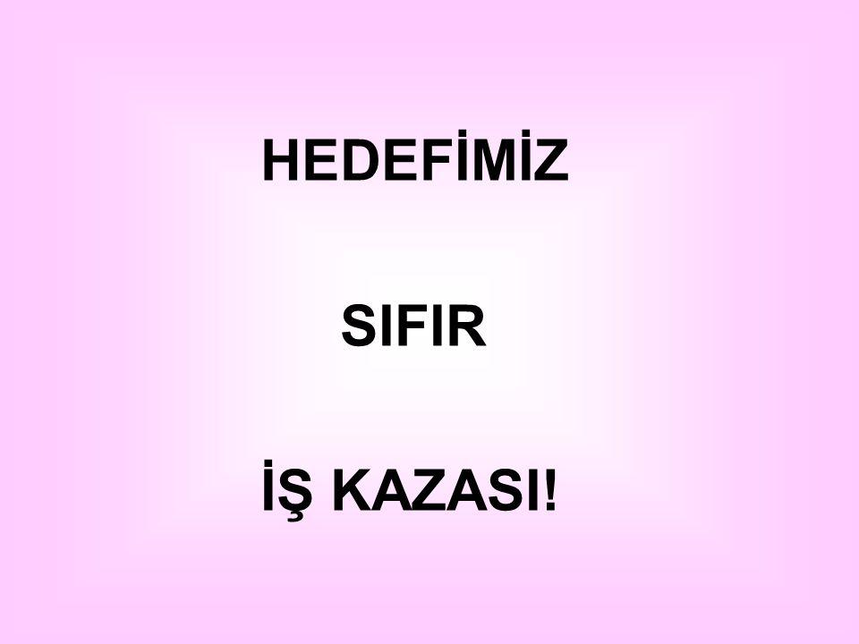 HEDEFİMİZ SIFIR İŞ KAZASI!