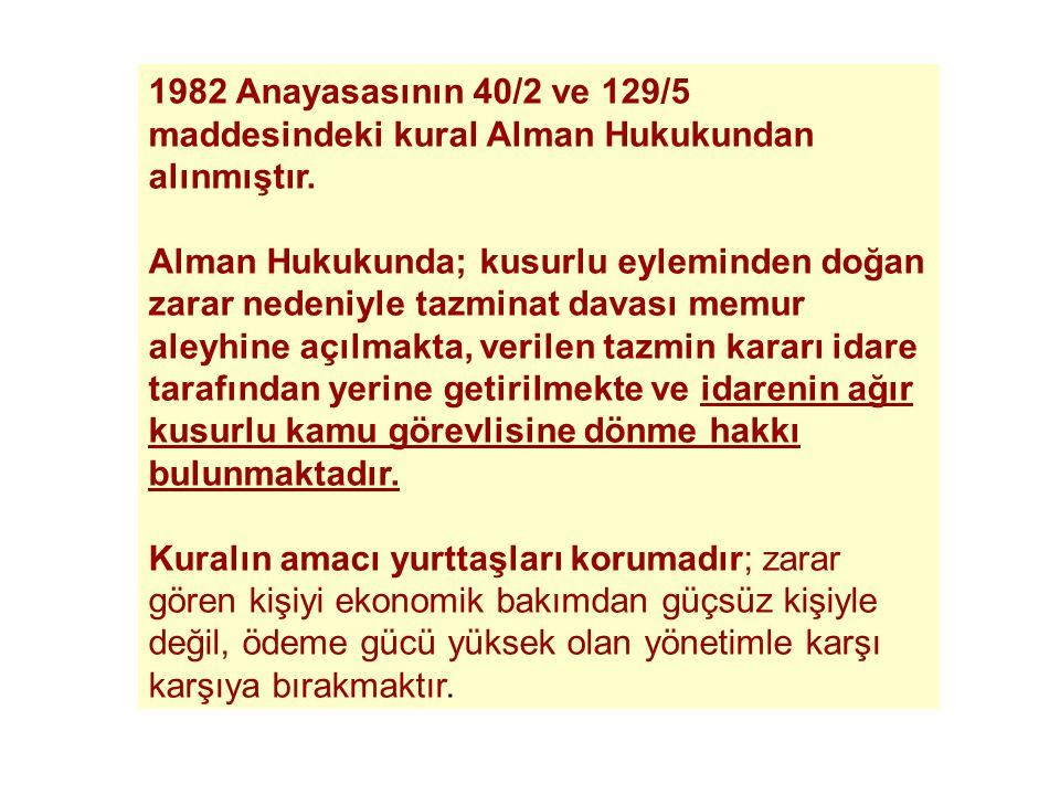 1982 Anayasasının 40/2 ve 129/5 maddesindeki kural Alman Hukukundan alınmıştır.