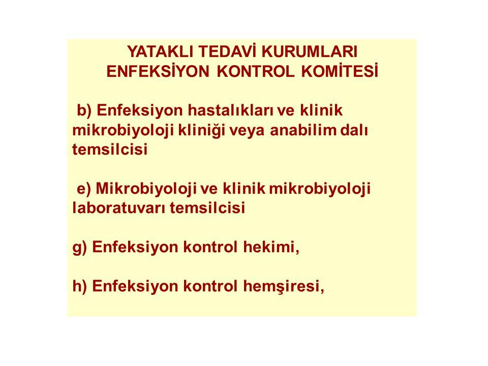 YATAKLI TEDAVİ KURUMLARI ENFEKSİYON KONTROL KOMİTESİ b) Enfeksiyon hastalıkları ve klinik mikrobiyoloji kliniği veya anabilim dalı temsilcisi e) Mikrobiyoloji ve klinik mikrobiyoloji laboratuvarı temsilcisi g) Enfeksiyon kontrol hekimi, h) Enfeksiyon kontrol hemşiresi,