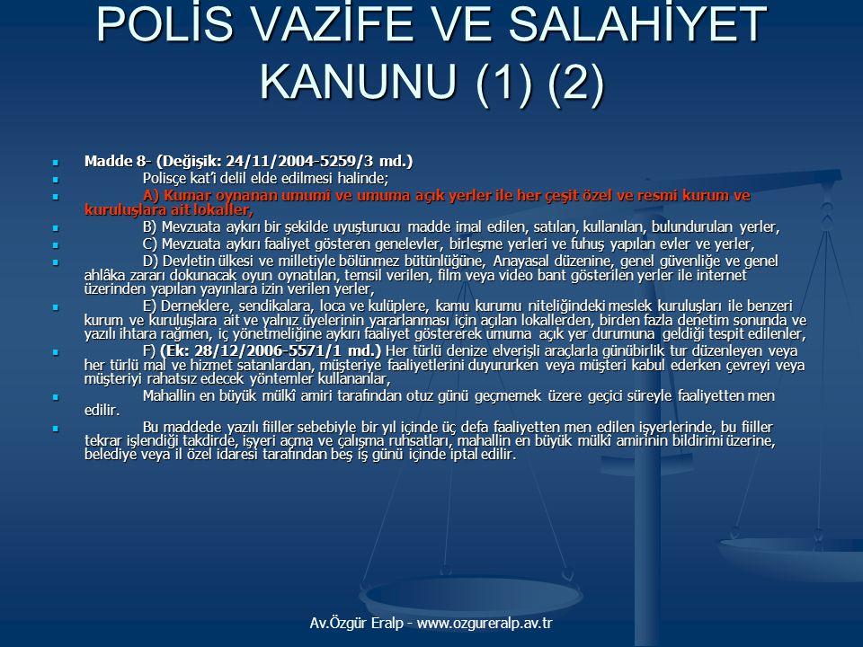 Av.Özgür Eralp - www.ozgureralp.av.tr POLİS VAZİFE VE SALAHİYET KANUNU (1) (2)  Madde 8- (Değişik: 24/11/2004-5259/3 md.)  Polisçe kat'i delil elde
