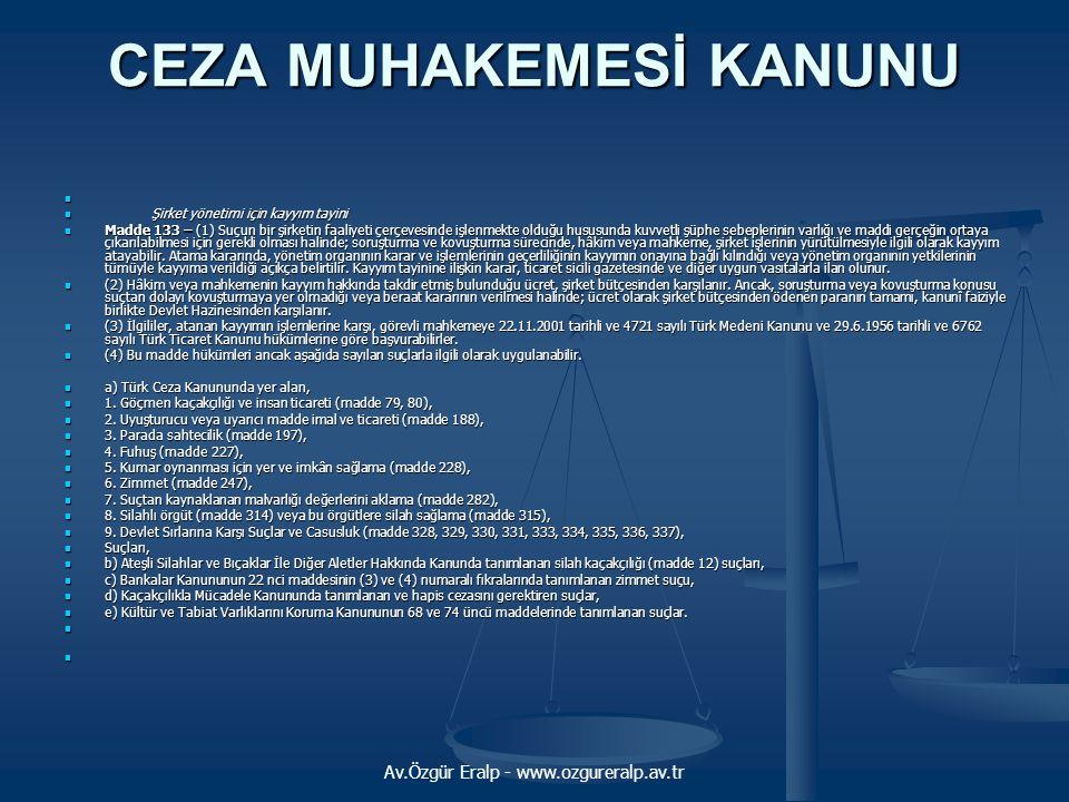Av.Özgür Eralp - www.ozgureralp.av.tr CEZA MUHAKEMESİ KANUNU   Şirket yönetimi için kayyım tayini  Madde 133 – (1) Suçun bir şirketin faaliyeti çer