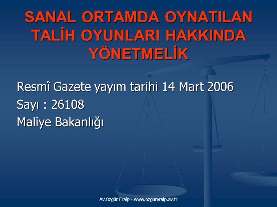 Av.Özgür Eralp - www.ozgureralp.av.tr SANAL ORTAMDA OYNATILAN TALİH OYUNLARI HAKKINDA YÖNETMELİK Resmî Gazete yayım tarihi 14 Mart 2006 Sayı : 26108 M