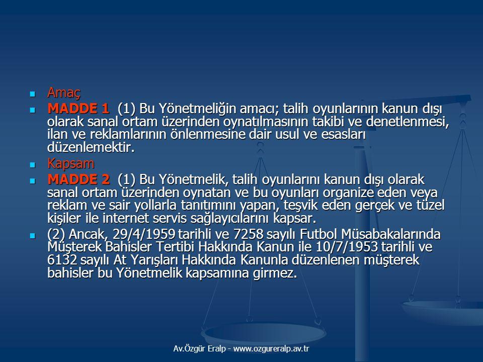 Av.Özgür Eralp - www.ozgureralp.av.tr  Amaç  MADDE 1 (1) Bu Yönetmeliğin amacı; talih oyunlarının kanun dışı olarak sanal ortam üzerinden oynatılmas