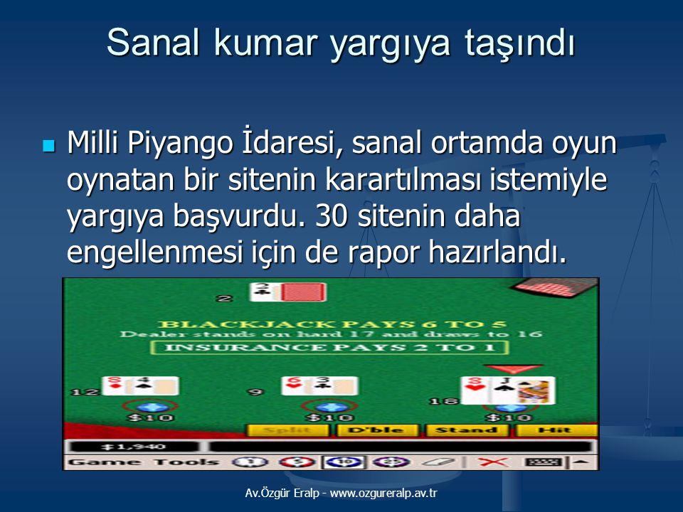 Av.Özgür Eralp - www.ozgureralp.av.tr Sanal kumar yargıya taşındı  Milli Piyango İdaresi, sanal ortamda oyun oynatan bir sitenin karartılması istemiy