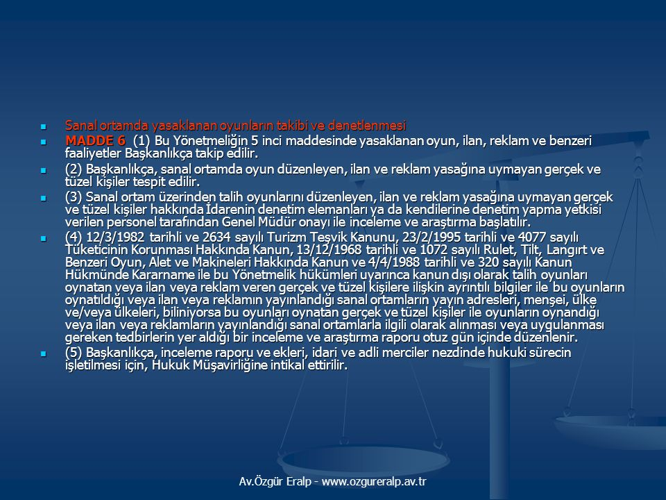 Av.Özgür Eralp - www.ozgureralp.av.tr  Sanal ortamda yasaklanan oyunların takibi ve denetlenmesi  MADDE 6 (1) Bu Yönetmeliğin 5 inci maddesinde yasa
